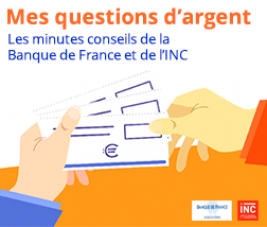 Mes questions d'argent : les minutes conseils de la Banque de France et de l'INC